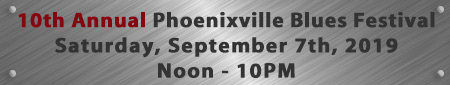 10th Annual Phoenixville Blues Festival-Saturday, September 7th, 2019, Noon - 10PM